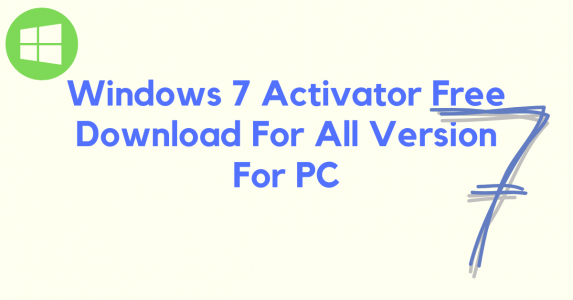 Windows 7 Activator Free Download For All Version For PC